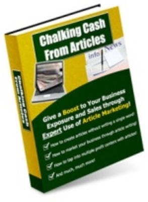 Product picture Chalking Cash From Articles:  Multiply Your Internet Profit